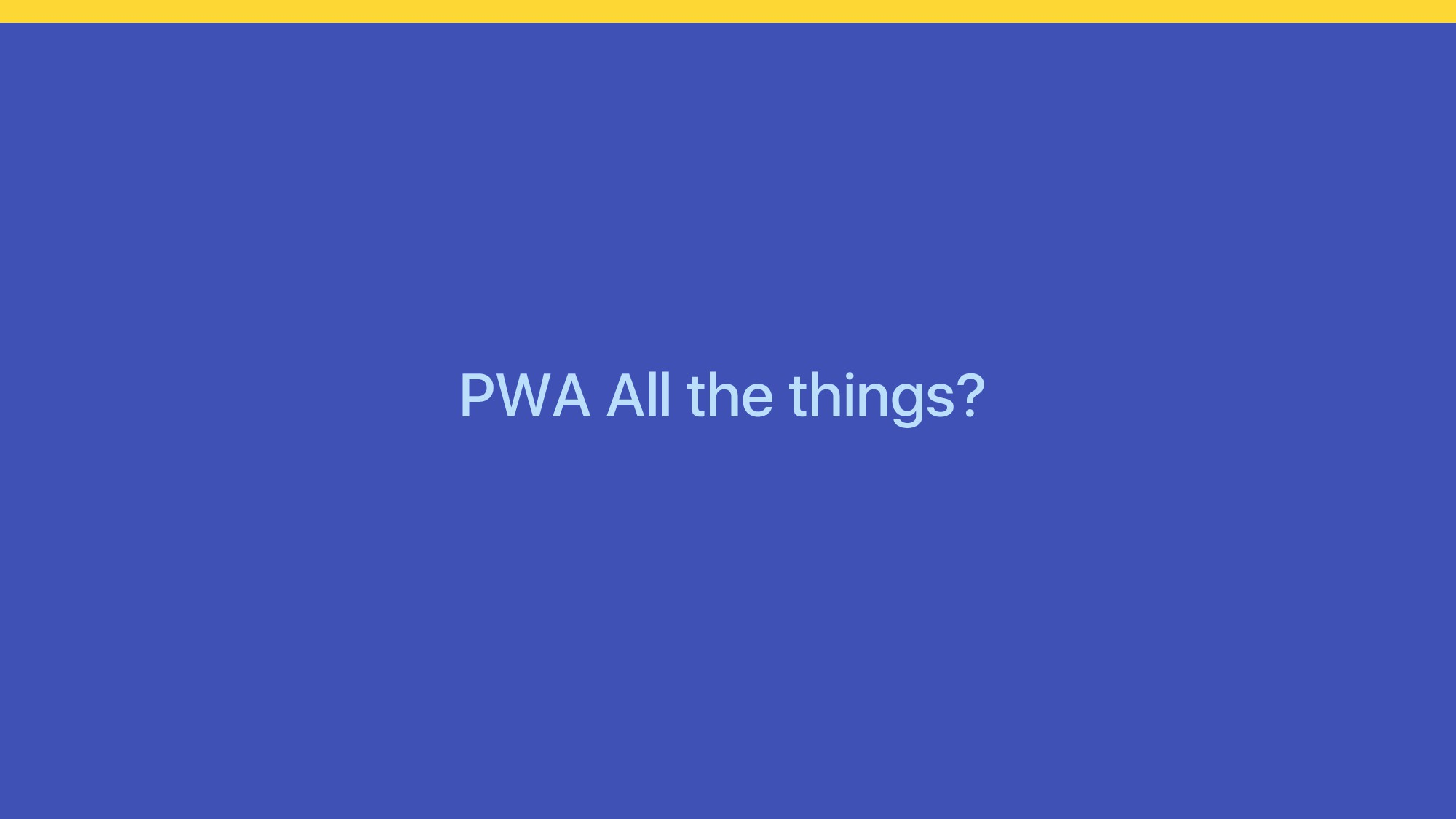 PWA All the things?
