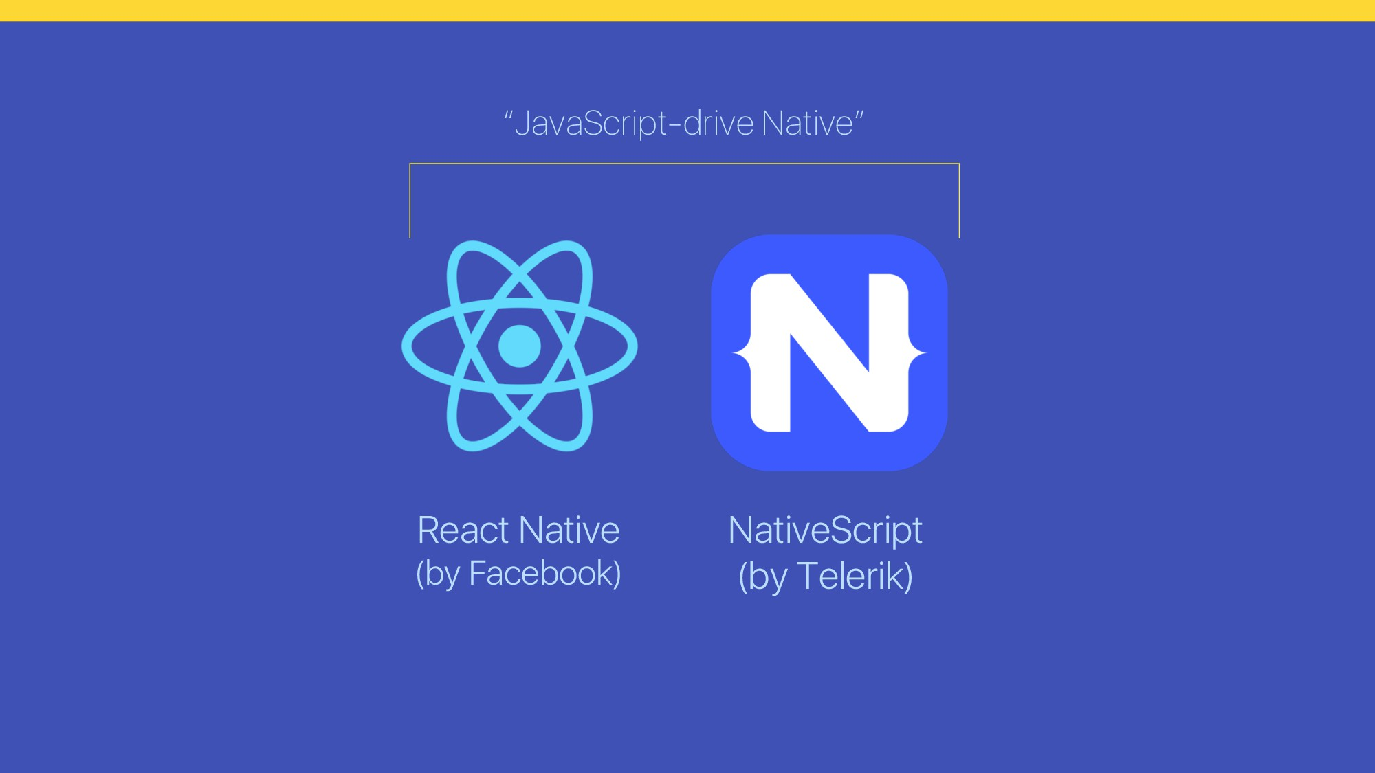 NativeScript (by Telerik) React Native (by Face...