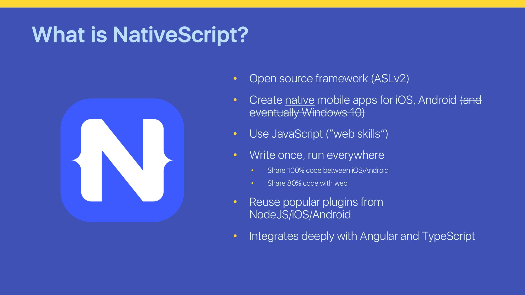What is NativeScript? • Open source framework (...