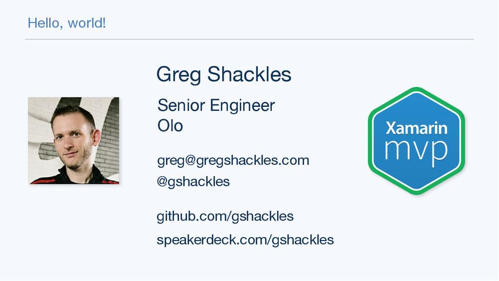 Hello, world! Greg Shackles Senior Engineer  Ol...