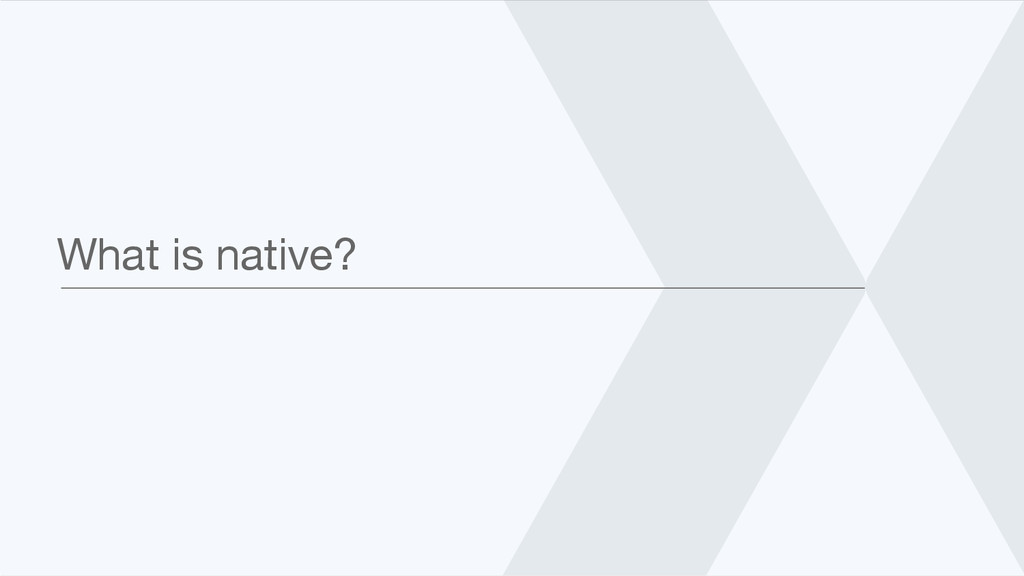 What is native?