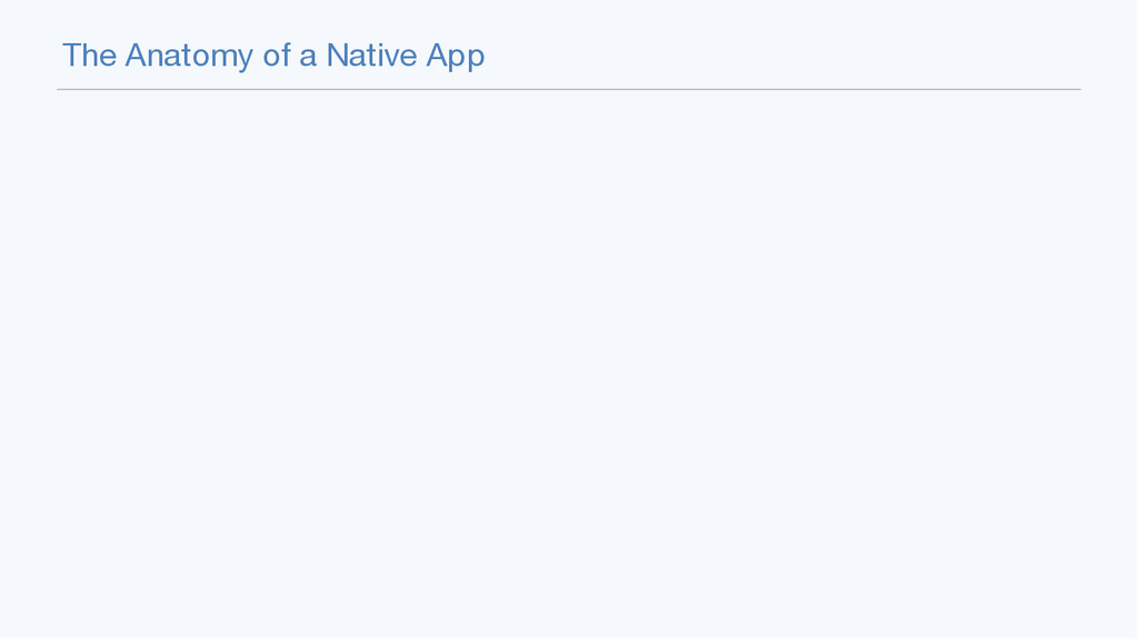 The Anatomy of a Native App