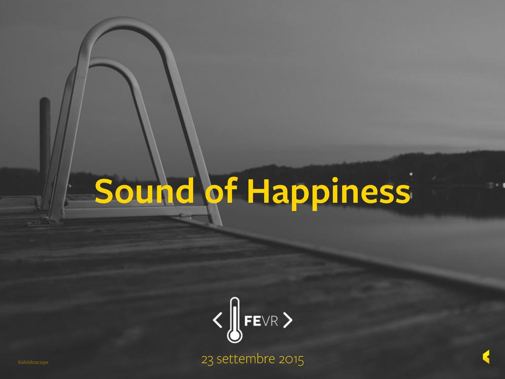 Kaleidoscope Sound of Happiness 23 settembre 20...