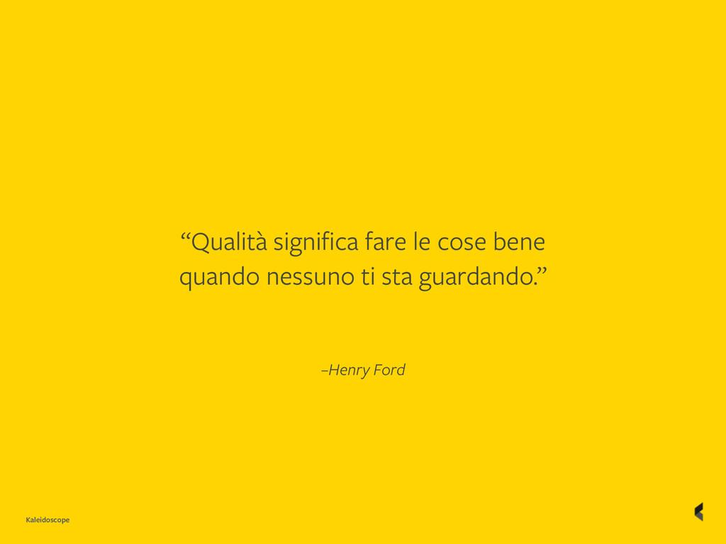 "Kaleidoscope –Henry Ford ""Qualità significa fare..."