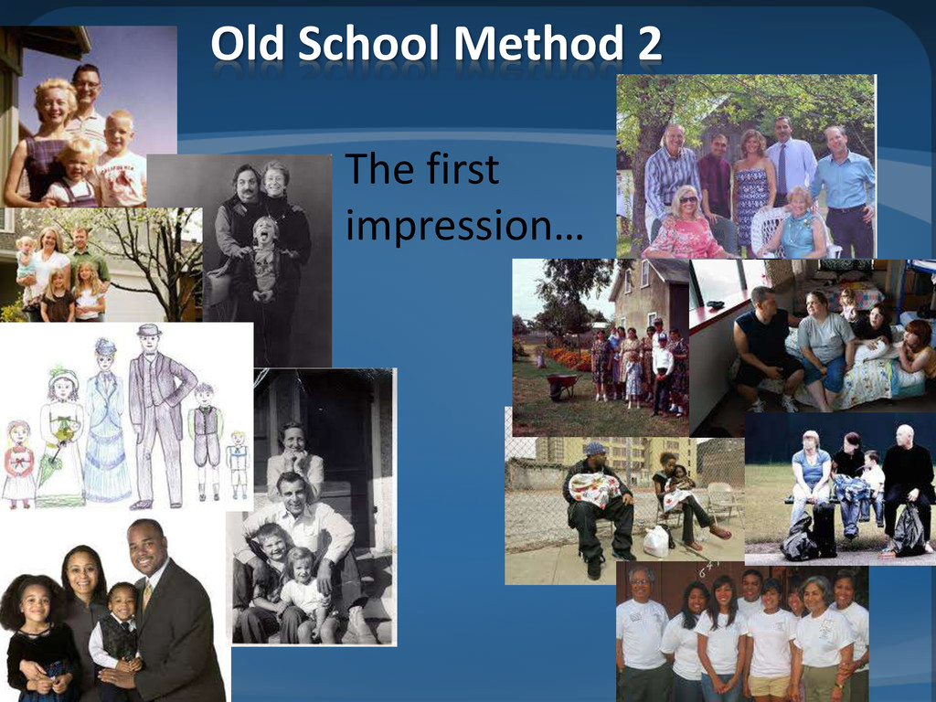 Old School Method 2 The first impression…