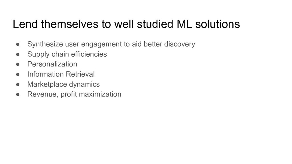Lend themselves to well studied ML solutions ● ...