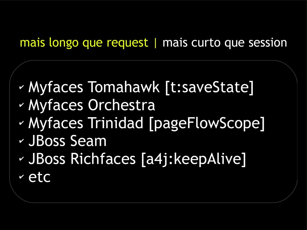 ✔ Myfaces Tomahawk [t:saveState] ✔ Myfaces Orch...
