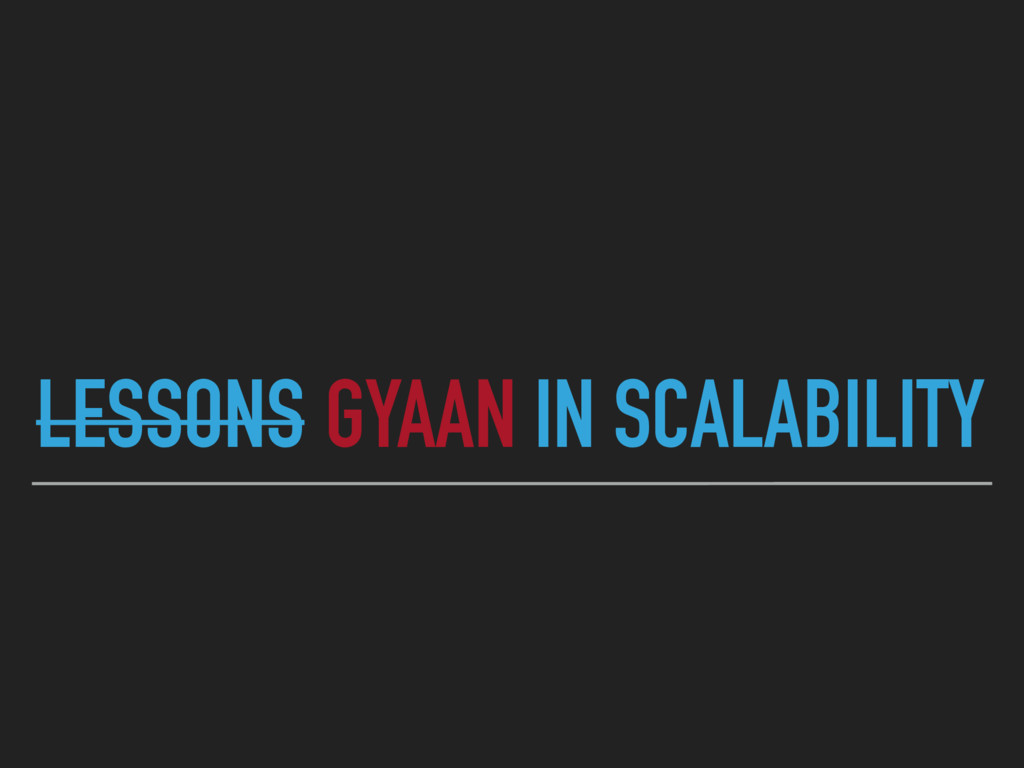LESSONS GYAAN IN SCALABILITY