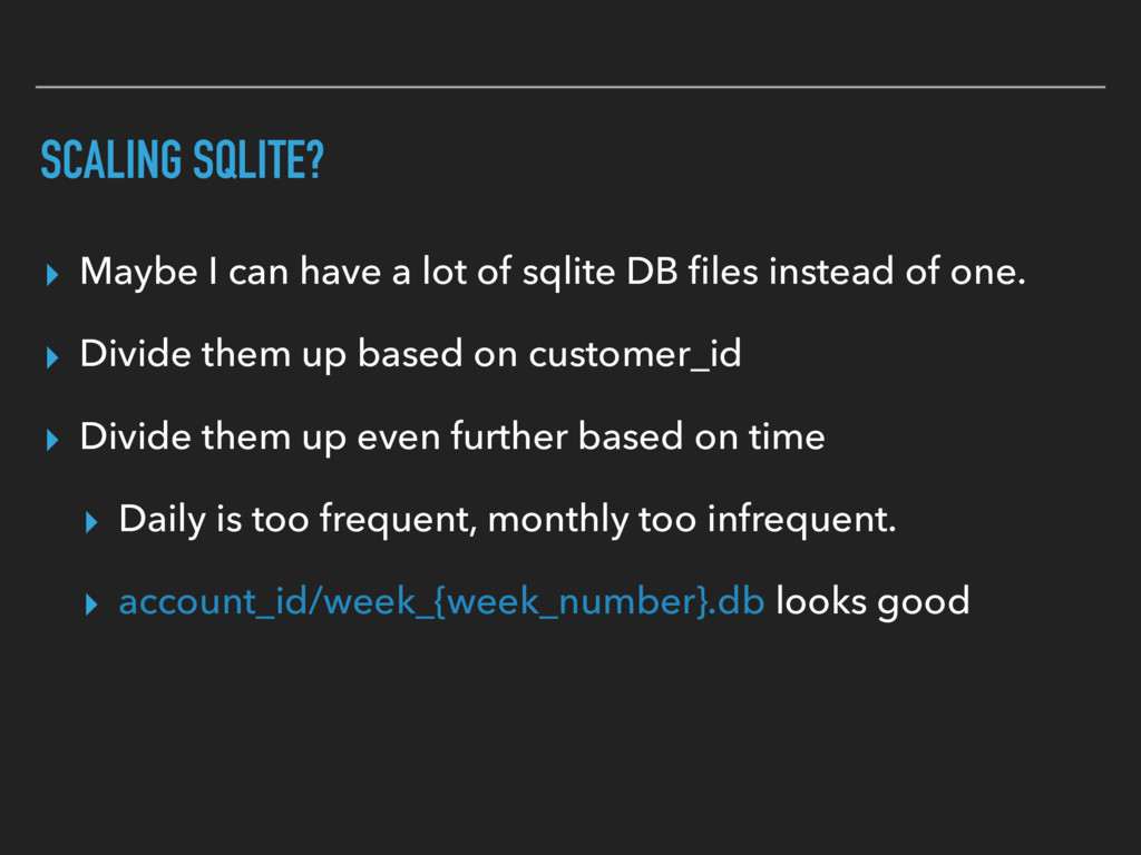 SCALING SQLITE? ▸ Maybe I can have a lot of sql...