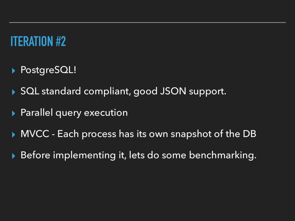 ITERATION #2 ▸ PostgreSQL! ▸ SQL standard compl...