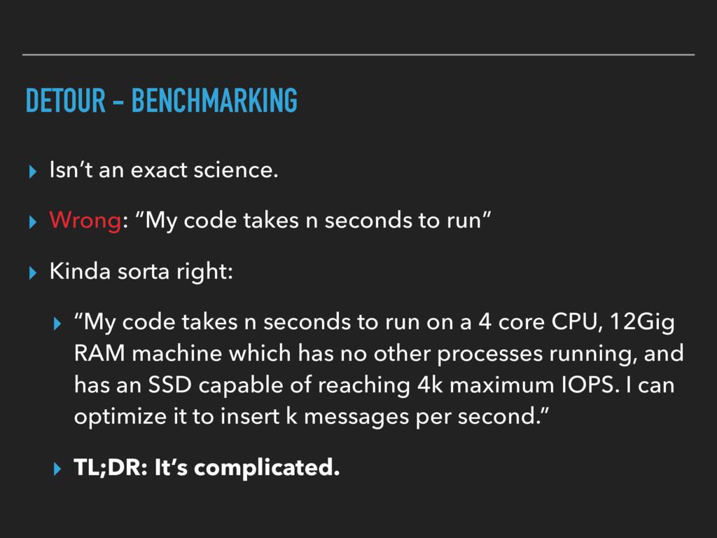 DETOUR - BENCHMARKING ▸ Isn't an exact science....