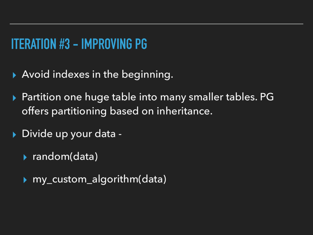 ITERATION #3 - IMPROVING PG ▸ Avoid indexes in ...