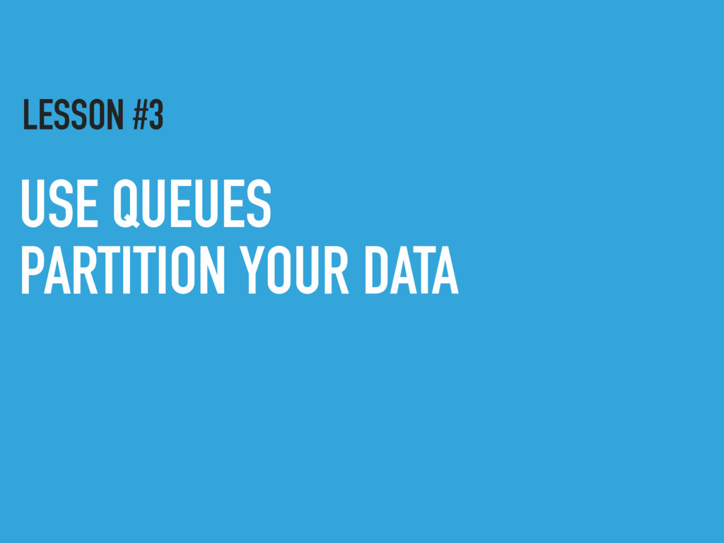 USE QUEUES PARTITION YOUR DATA LESSON #3