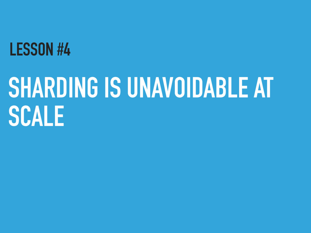 SHARDING IS UNAVOIDABLE AT SCALE LESSON #4