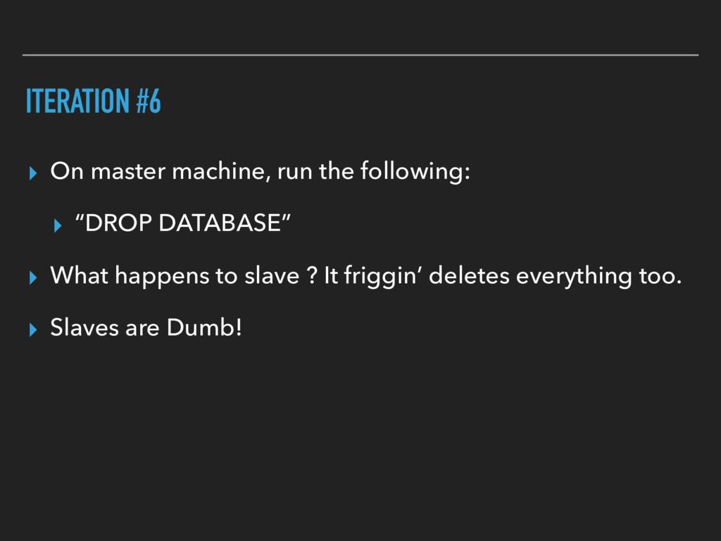 ITERATION #6 ▸ On master machine, run the follo...