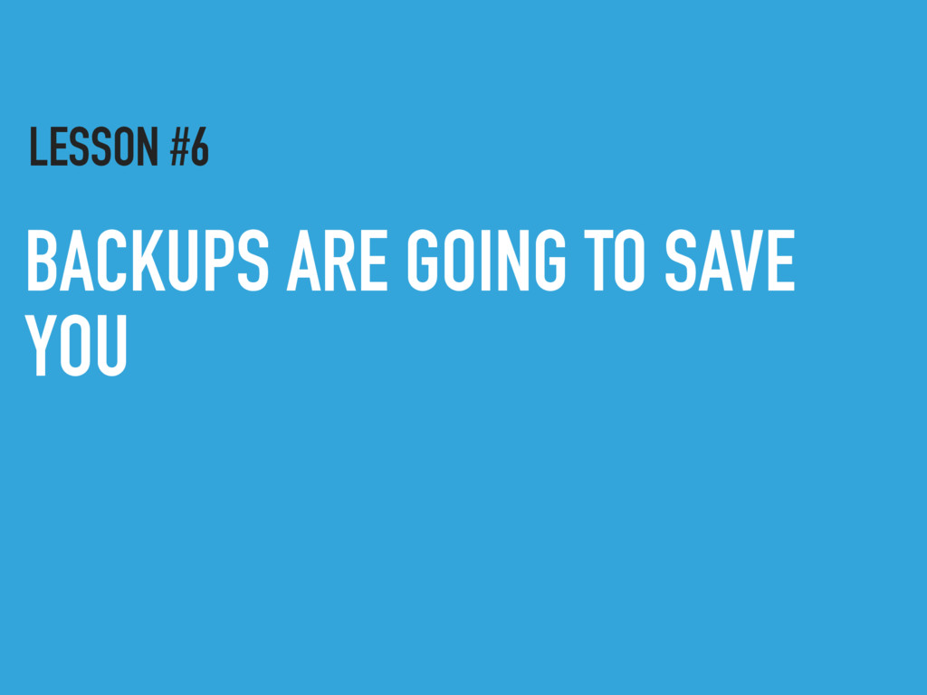 BACKUPS ARE GOING TO SAVE YOU LESSON #6