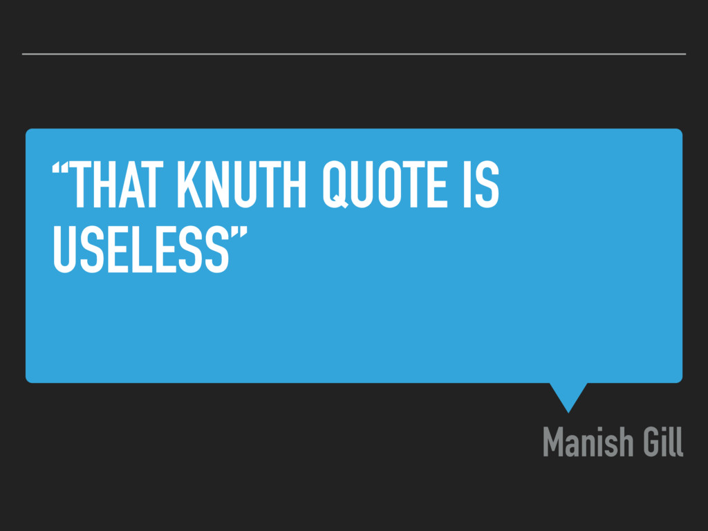 """THAT KNUTH QUOTE IS USELESS"" Manish Gill"