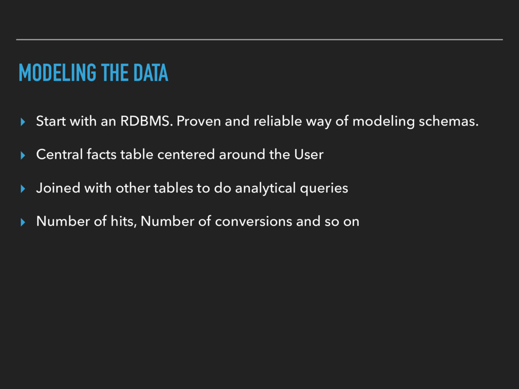 MODELING THE DATA ▸ Start with an RDBMS. Proven...