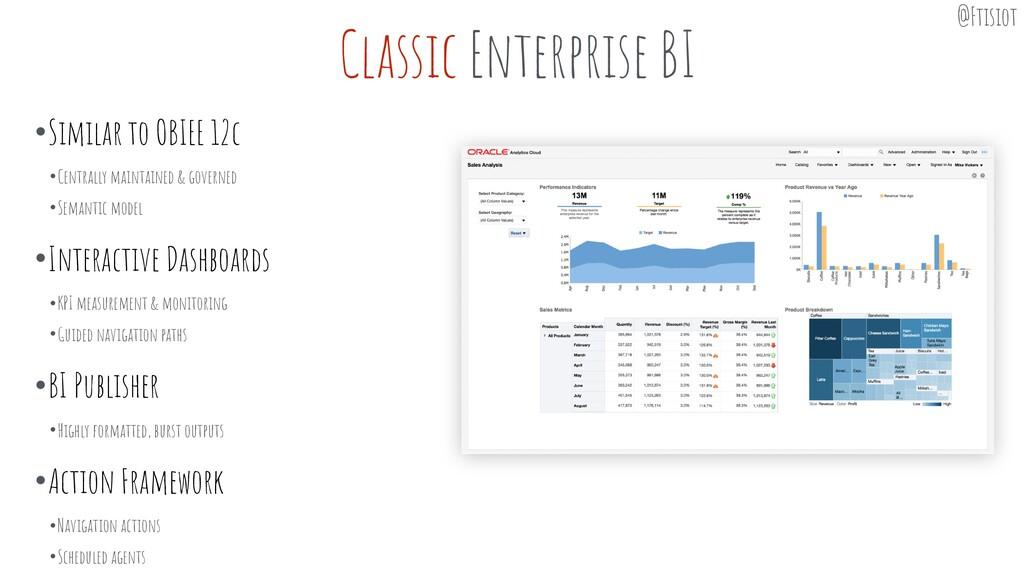 Classic Enterprise BI •Similar to OBIEE 12c •Ce...