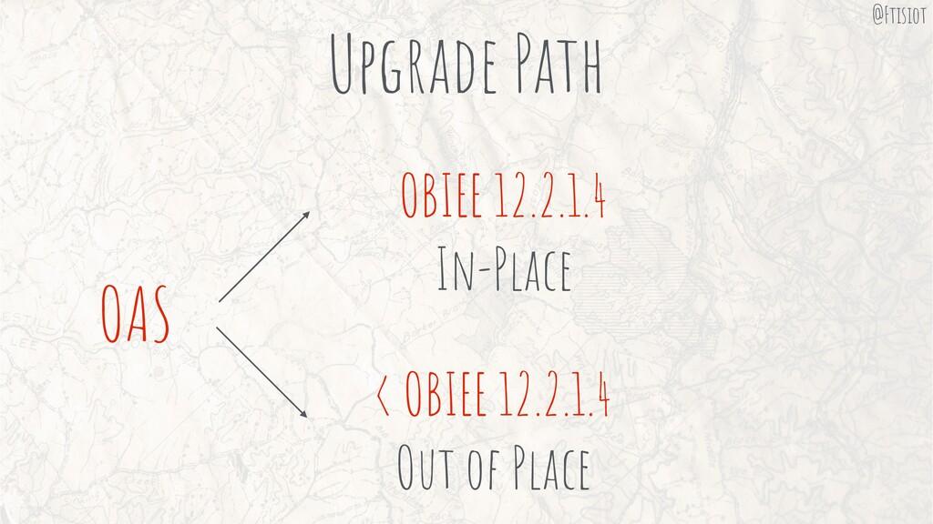 Upgrade Path OAS OBIEE 12.2.1.4 In-Place < OBIE...