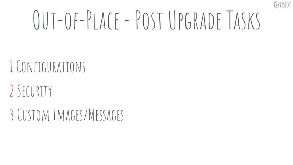 Out-of-Place - Post Upgrade Tasks 1 Configuratio...