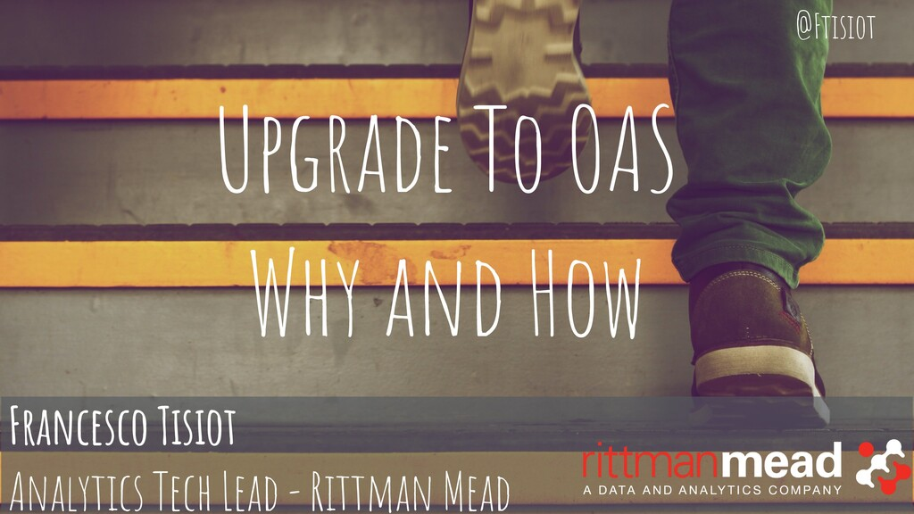 Upgrade To OAS Why and How Francesco Tisiot Ana...