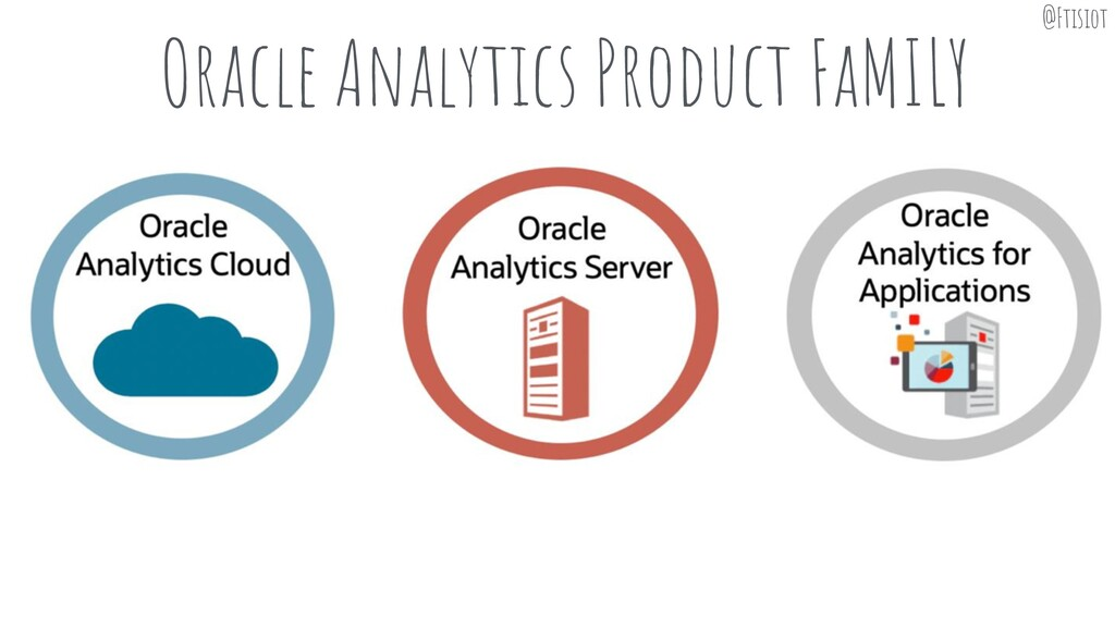 Oracle Analytics Product FaMILY @Ftisiot