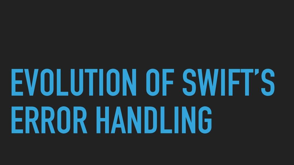EVOLUTION OF SWIFT'S ERROR HANDLING