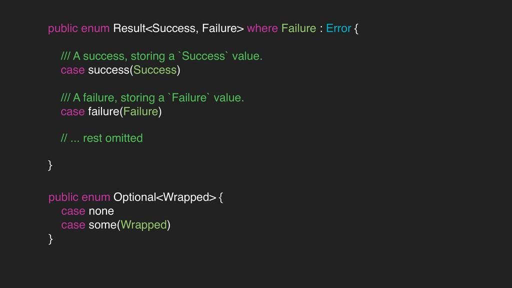 public enum Result<Success, Failure> where Fail...