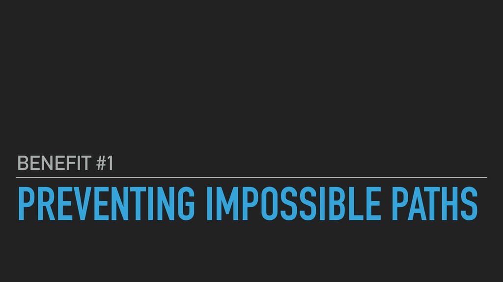 PREVENTING IMPOSSIBLE PATHS BENEFIT #1