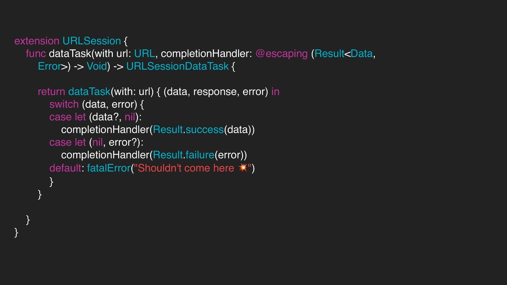 extension URLSession { func dataTask(with url: ...