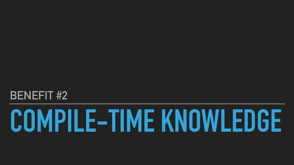COMPILE-TIME KNOWLEDGE BENEFIT #2