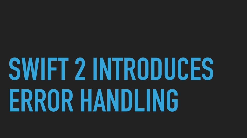 SWIFT 2 INTRODUCES ERROR HANDLING
