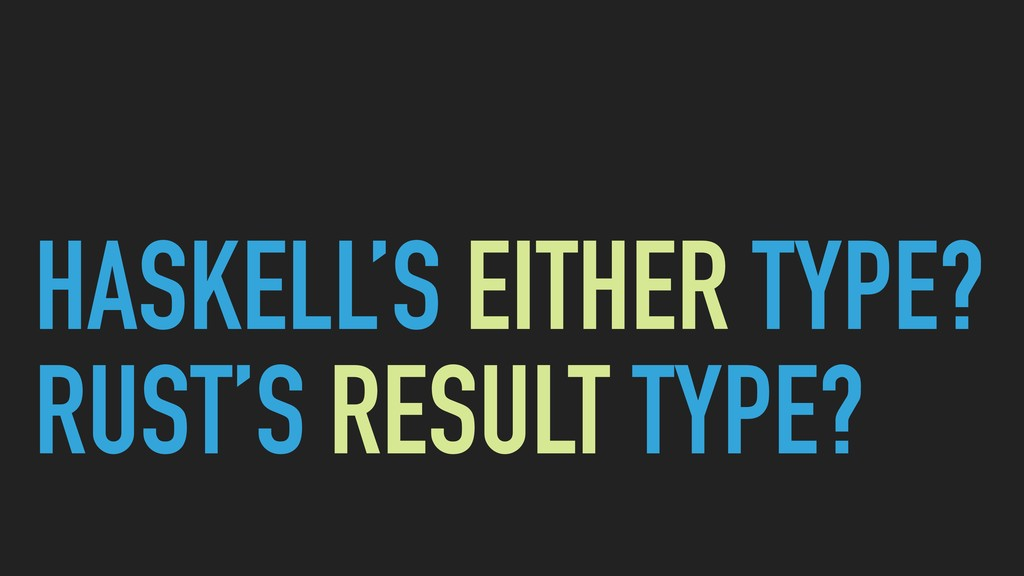HASKELL'S EITHER TYPE? RUST'S RESULT TYPE?