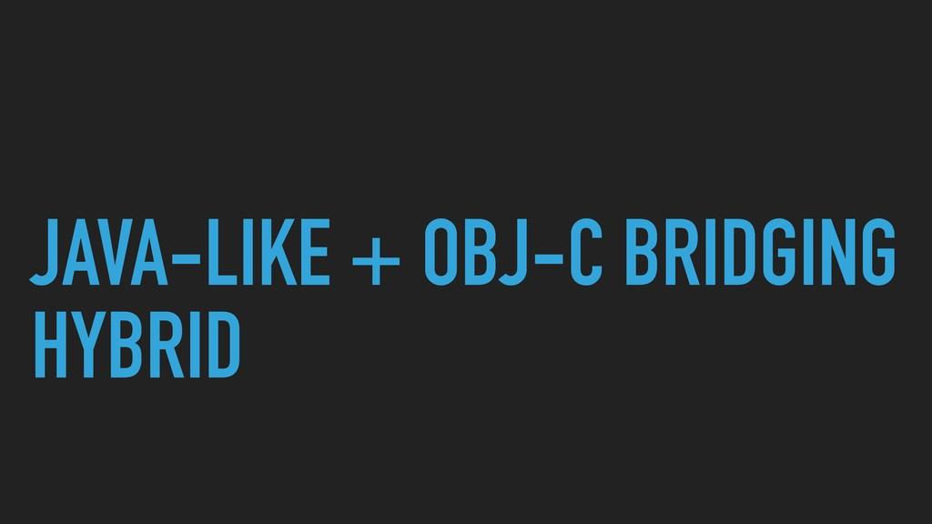 JAVA-LIKE + OBJ-C BRIDGING HYBRID