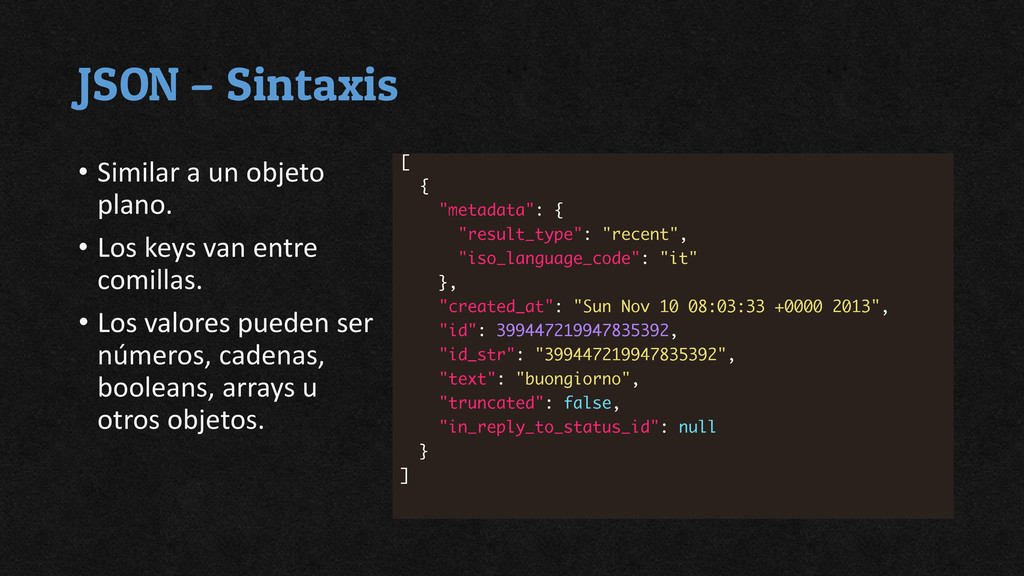 JSON – Sintaxis • Similar a un objeto plano. • ...