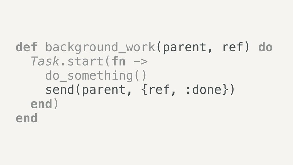 def background_work(parent, ref) do   Task.star...