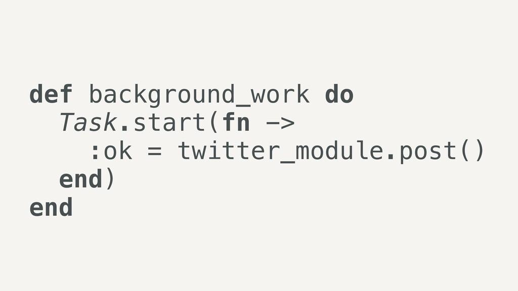 def background_work do   Task.start(fn ->   :ok...