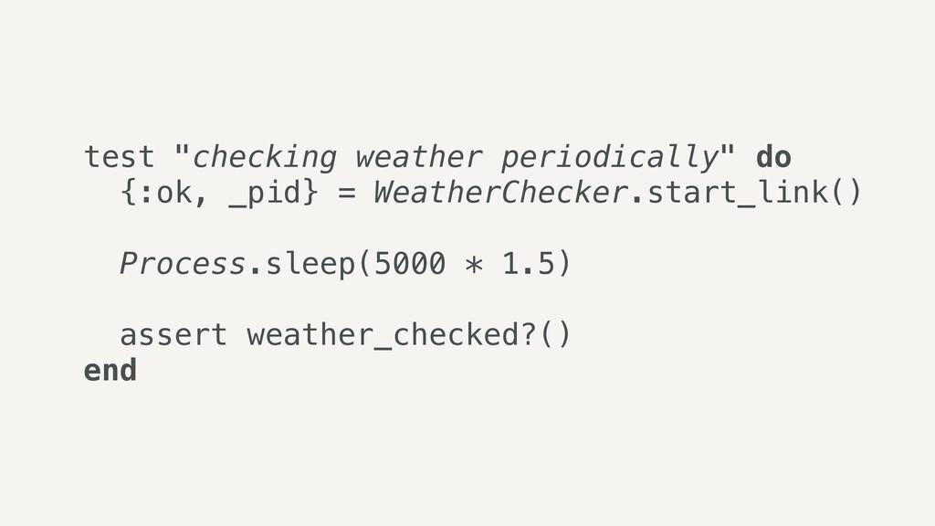 """test """"checking weather periodically"""" do   {:ok,..."""