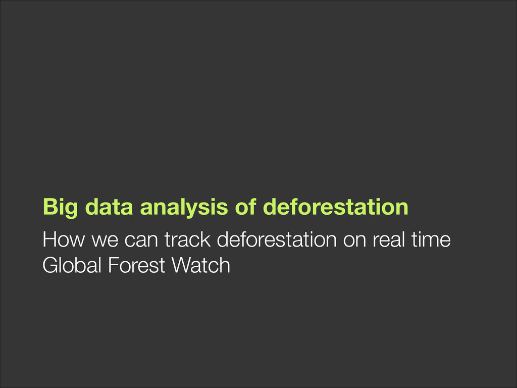 Big data analysis of deforestation How we can t...