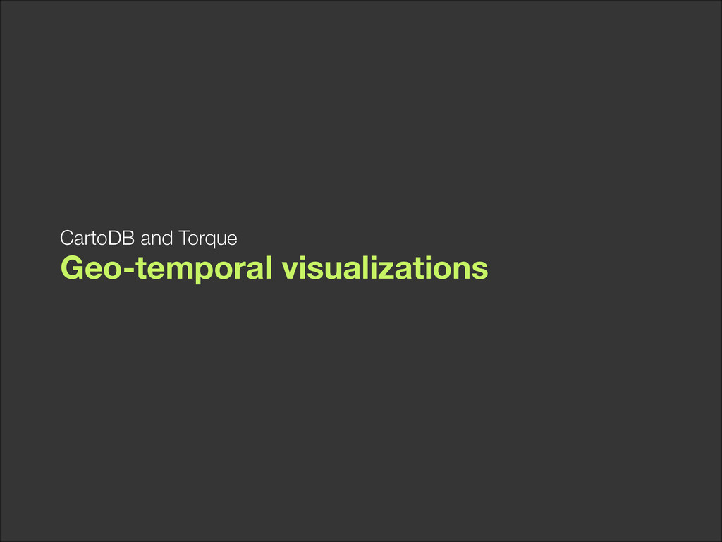Geo-temporal visualizations CartoDB and Torque