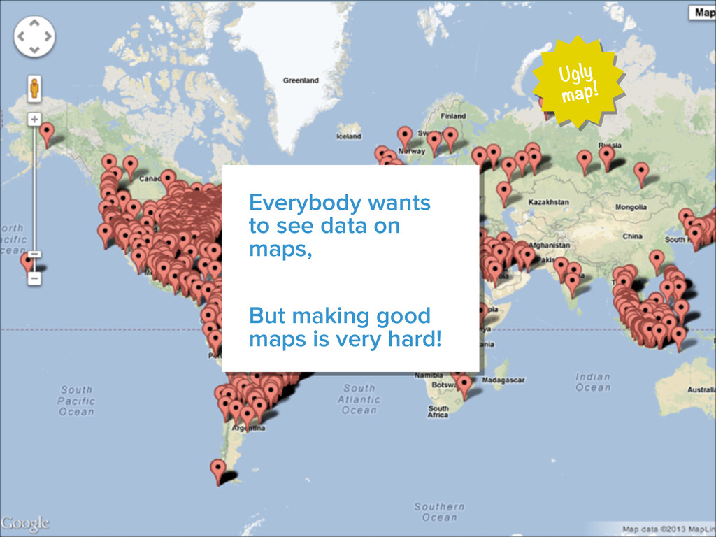 Everybody wants to see data on maps, But making...
