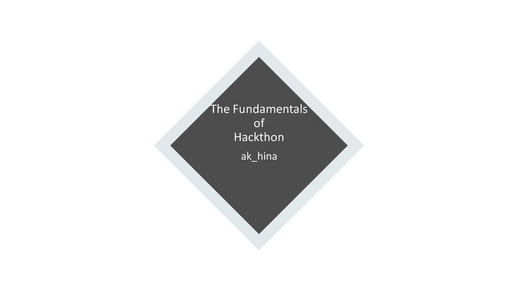 The Fundamentals of Hackthon ak_hina
