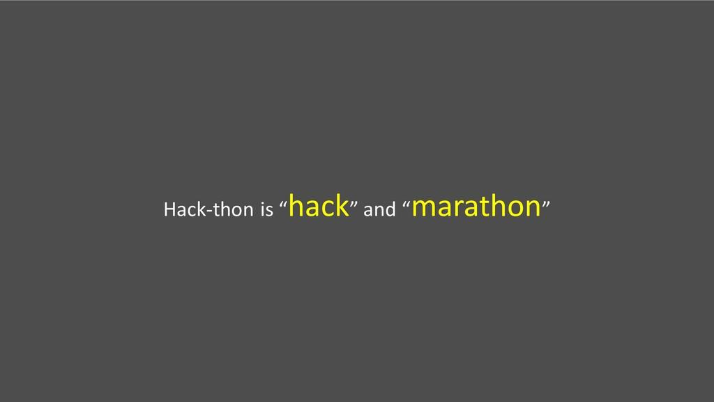 "Hack-thon is ""hack"" and ""marathon"""