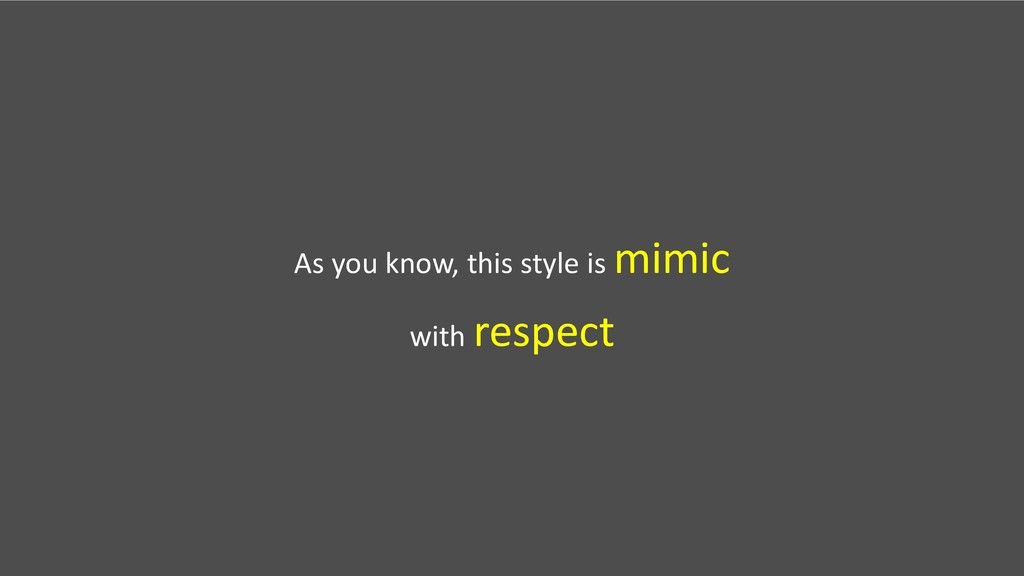 As you know, this style is mimic with respect