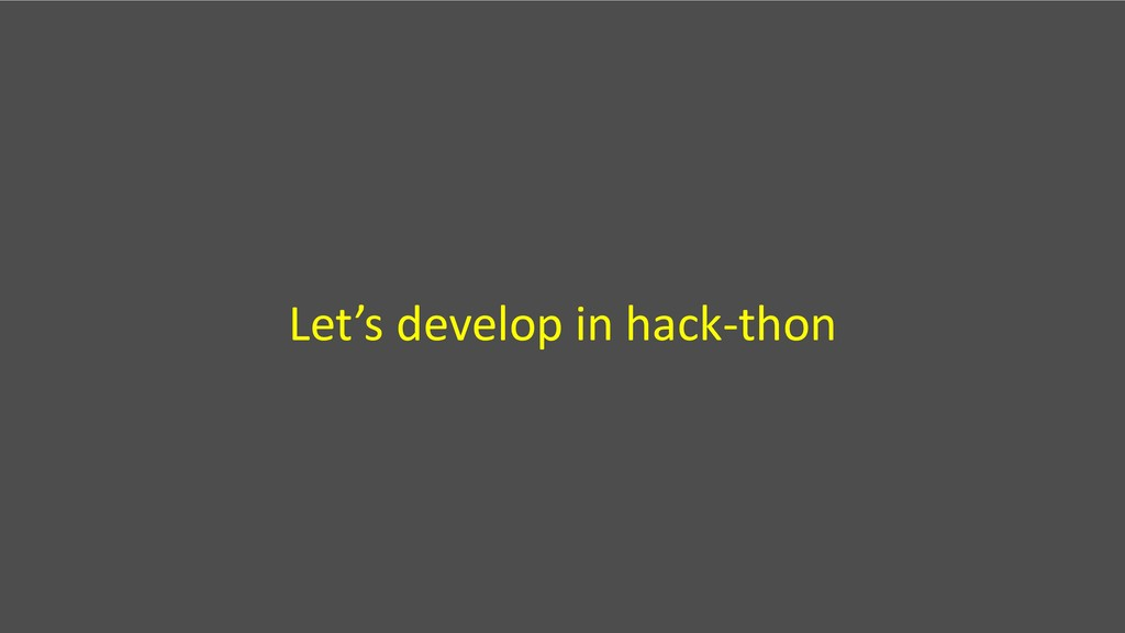 Let's develop in hack-thon
