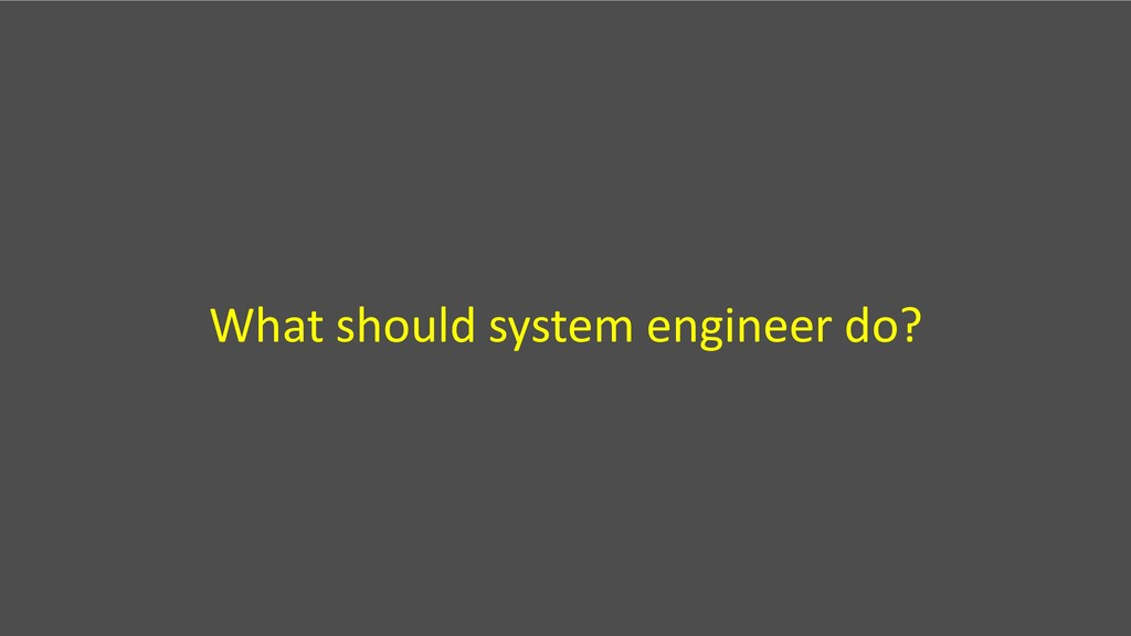 What should system engineer do?