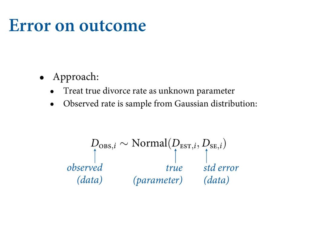 Error on outcome • Approach: • Treat true divor...
