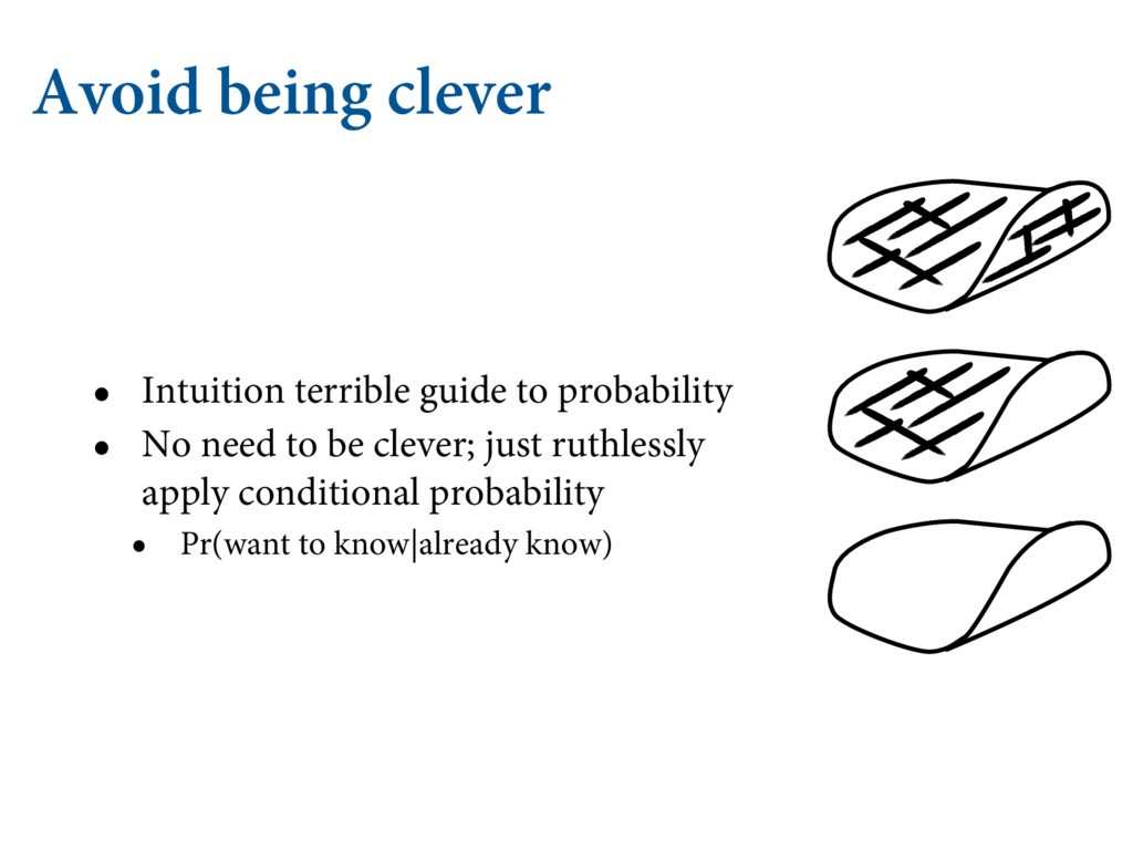 Avoid being clever • Intuition terrible guide t...