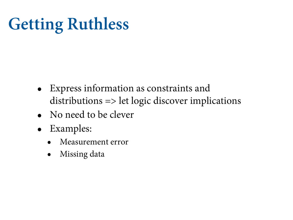 Getting Ruthless • Express information as const...
